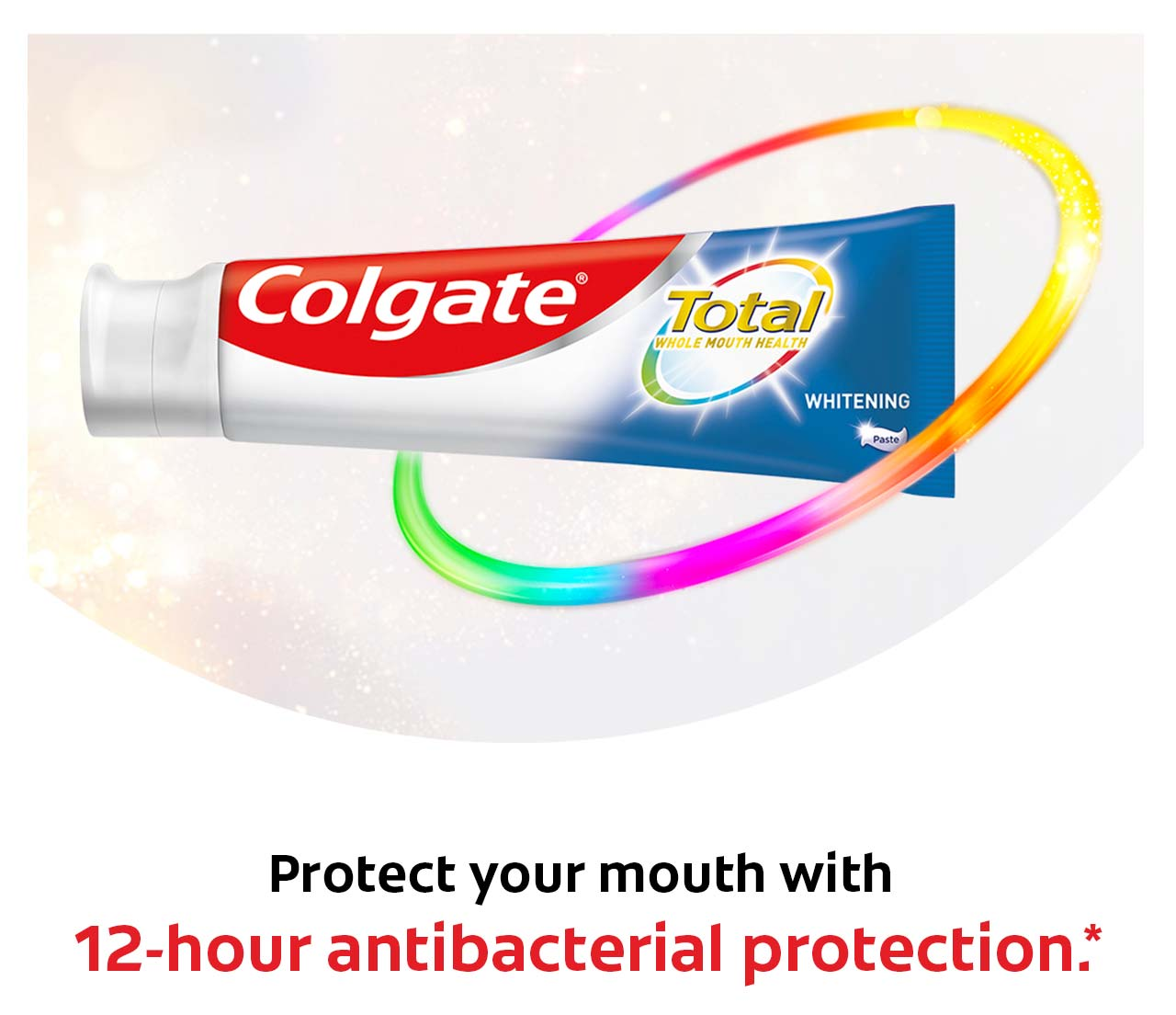 Colgate® Total. Protect your mouth with 12-hour antibacterial protection.*