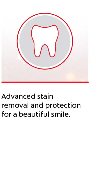 Advanced stain removal and protection for a beautiful smile.
