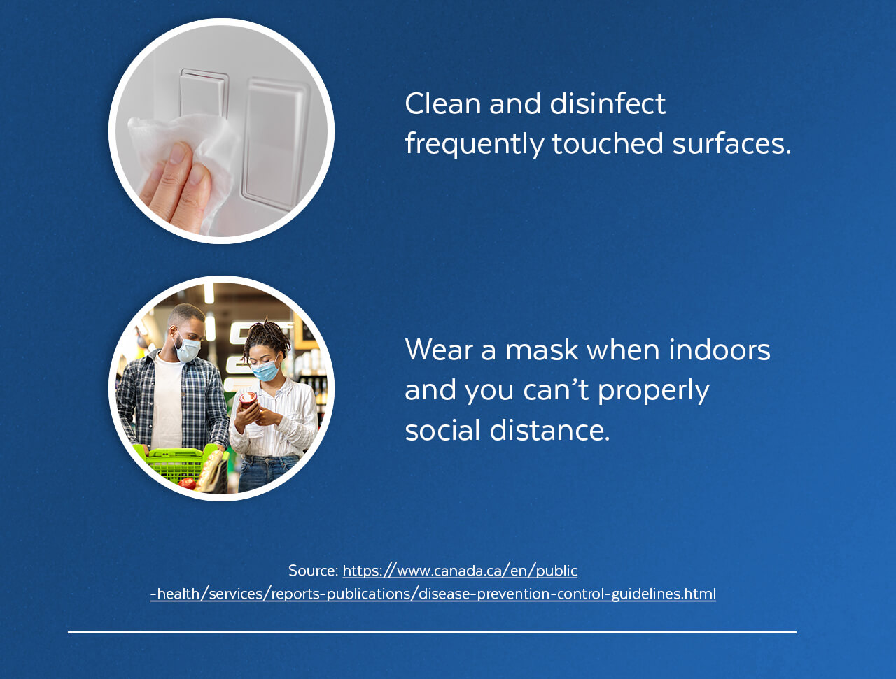 Clean and disinfect frequently touched surfaces. Wear a mask when indoors and can't properly social distance.