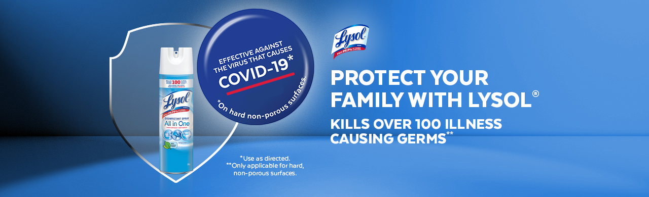 Protect your family with Lysol®.  Spray and kill over 100 illness causing germs.
