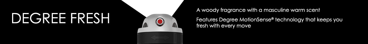 Degree Fresh A woody fragrance with a masculine warm scent Features Degree MotionSense® technology that keeps you fresher with every move