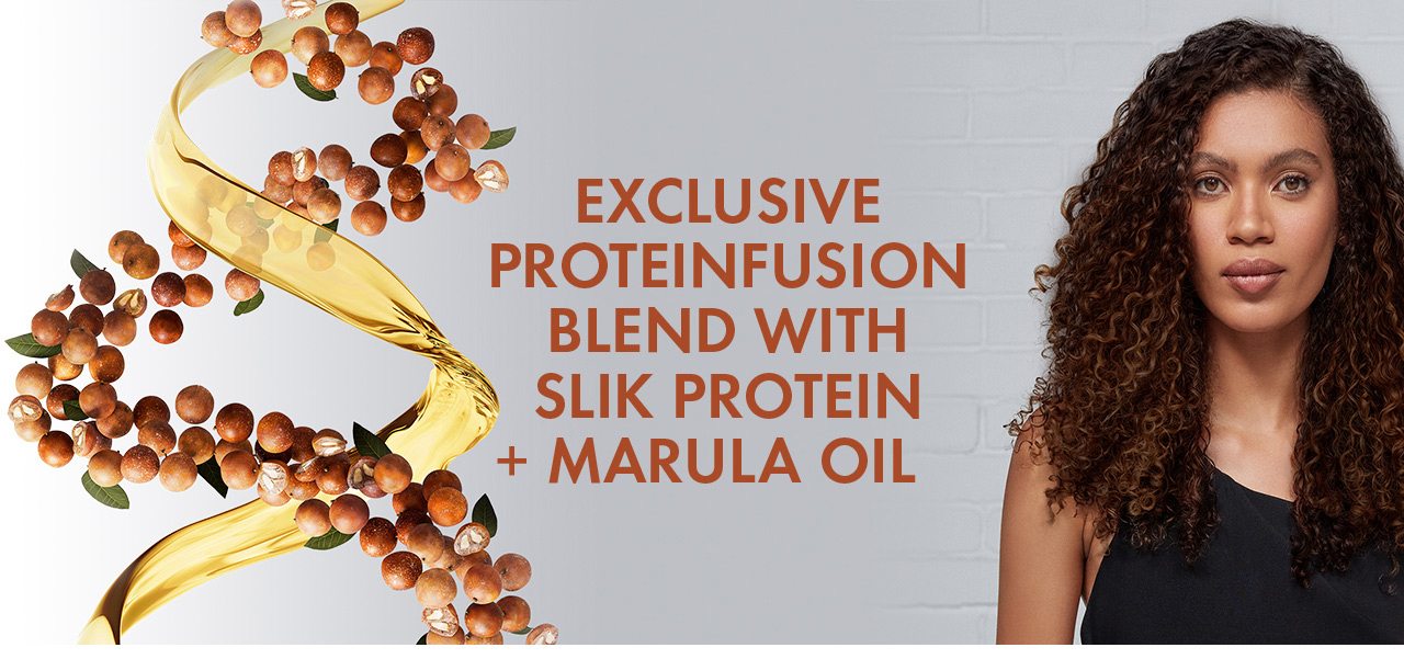 EXCLUSIVE PROTEINFUSION BLEND WITH SILK PROTEIN + MARULA OIL