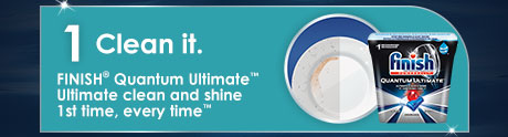 Step 1: Clean with Finish® Quantum UltimateTM. Get an ultimate clean and shine 1st time, every time.