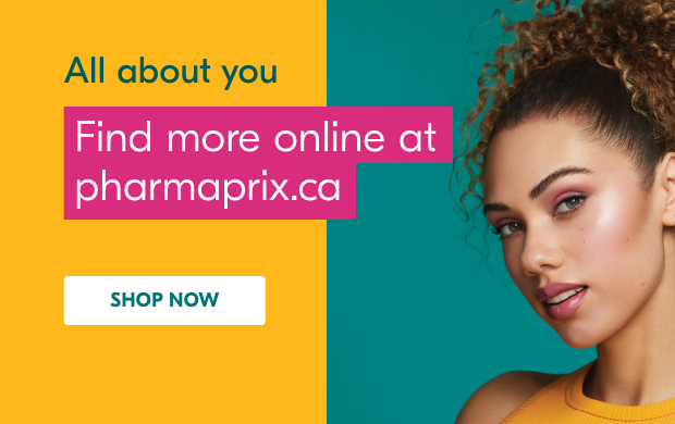 All about you. Find more online at pharmaprix.ca