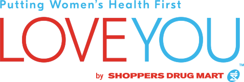 Putting Women's Health First LOVE YOU by SHOPPERS DRUG MART