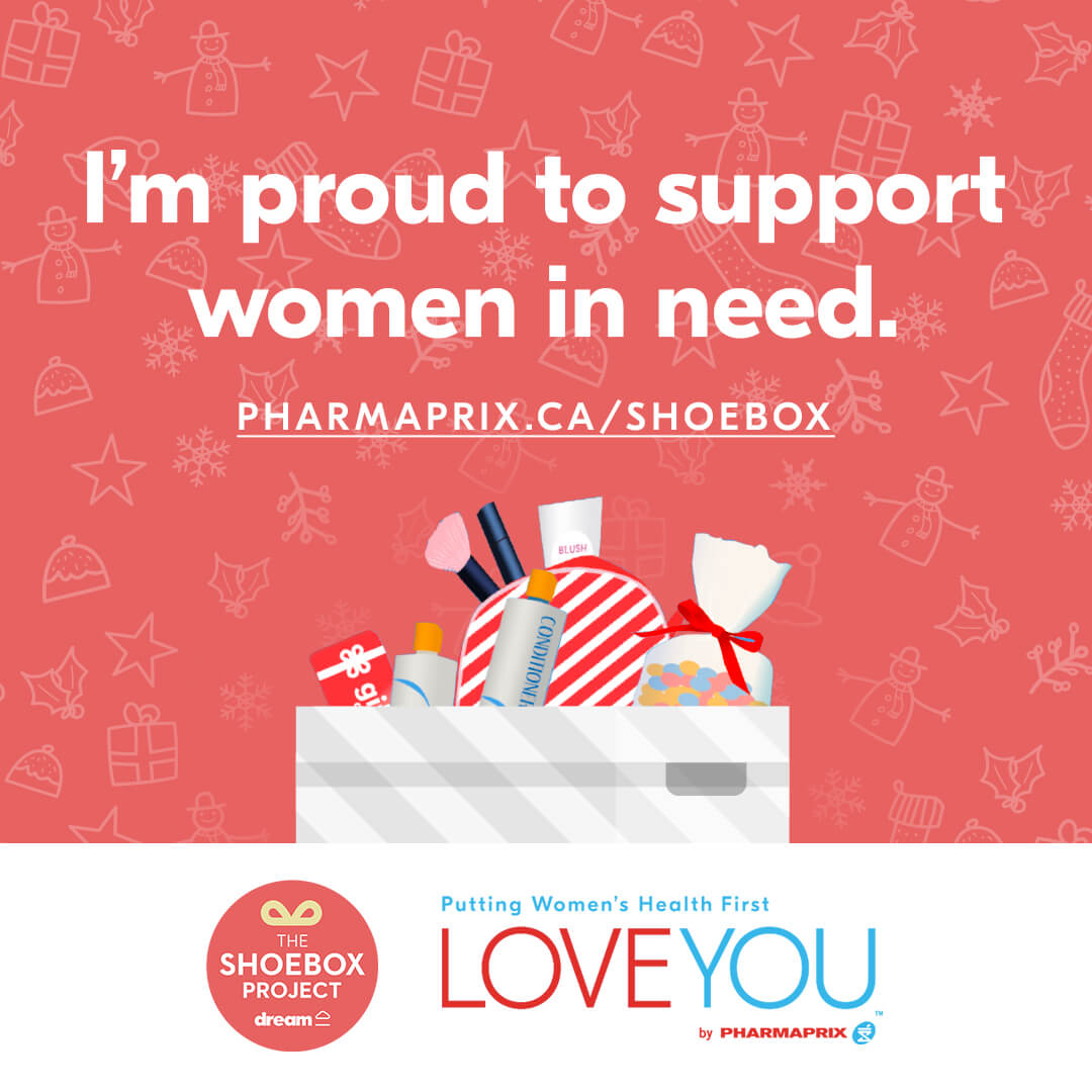 I'm proud to support women in need. SHOPPERSDRUGMART.COM/SHOEBOX