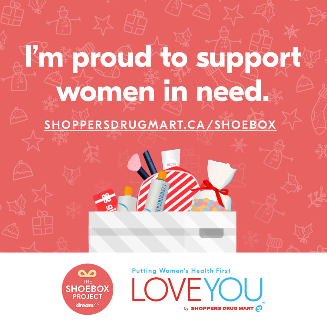 I'm proud to support women in need. SHOPPERSDRUGMART.CA/SHOEBOX