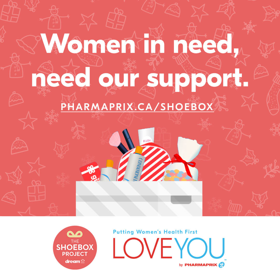 Women in need, need our support. SHOPPERSDRUGMART.COM/SHOEBOX