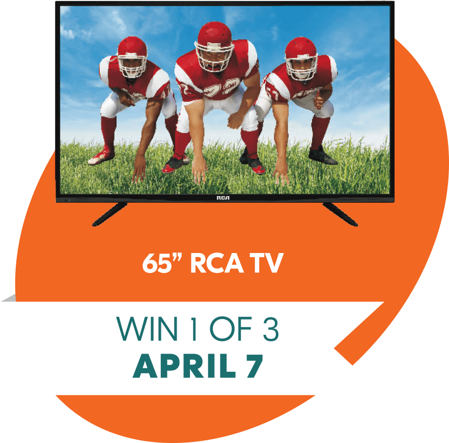 "April 7 win 1 of 3 65"" RCA TV Prizes"
