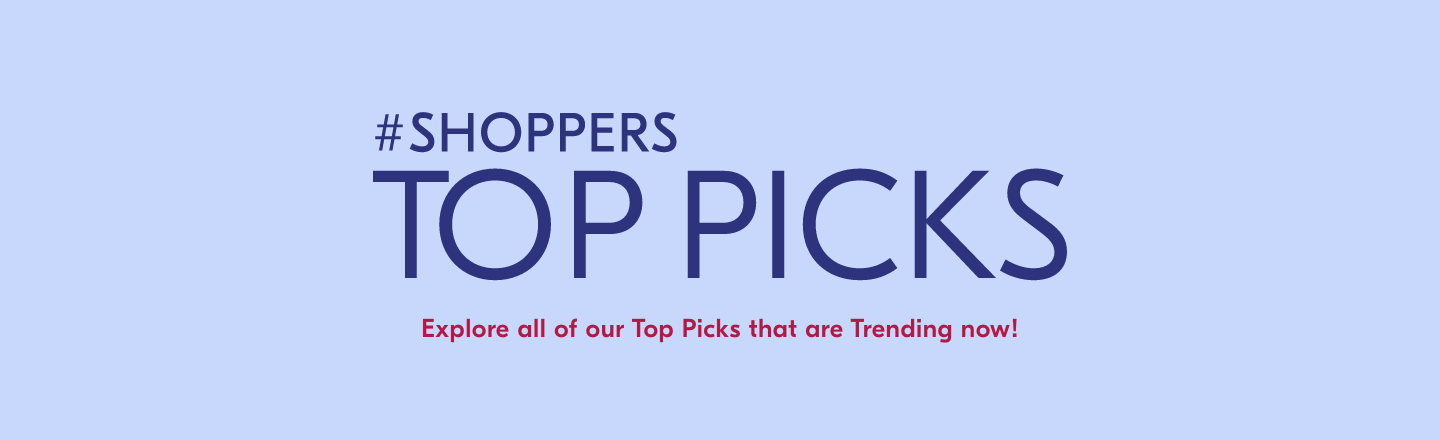 #ShoppersTopPicks.  Explore all of our Top Picks that are Trending Now!