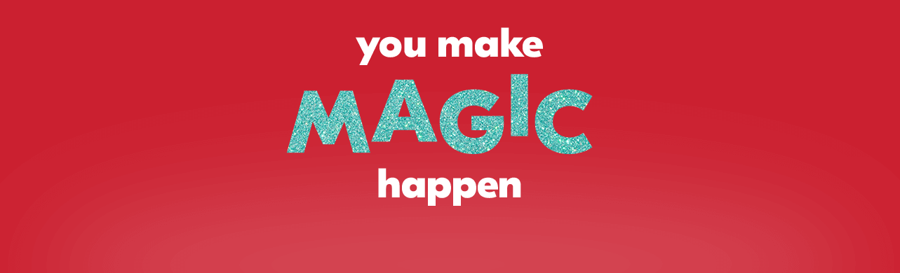 You make magic happen