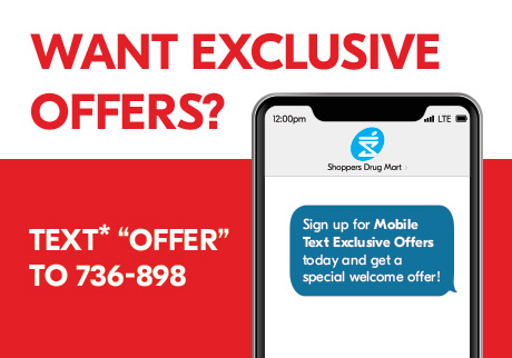 "Want Exclusive Offers? Sign up for Mobile Text Exclusive Offers today and get a special welcome offer! Text* ""OFFER"" to 736-898."