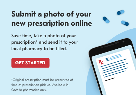 Submit a photo of your new prescription online. Original prescription must be presented at time of pick-up. Available in Ontario pharmacies only.