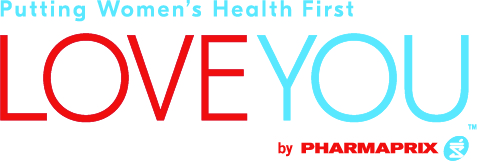 Putting Women's Health First. LOVE YOU by Pharmaprix.